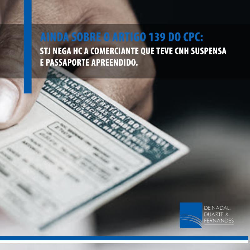AINDA SOBRE O ARTIGO 139 DO CPC: STJ NEGA HC A COMERCIANTE QUE TEVE CNH SUSPENSA E PASSAPORTE APREENDIDO.